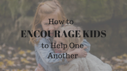 How to Encourage Kids to Help One Another