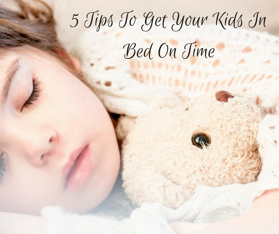 5 Tips To Get Your Kids In Bed On Time